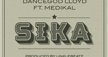 Dancegod LLoyd – Sika Ft. Medikal (Prod. by UnkleBeatz)