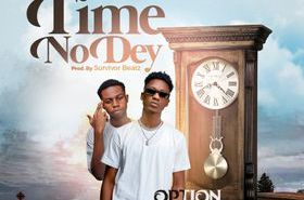 Option - Time No Dey Ft Kweku Flick