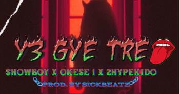 Showboy - Y3 Gye Tre ft Okese1 x 2hypekido