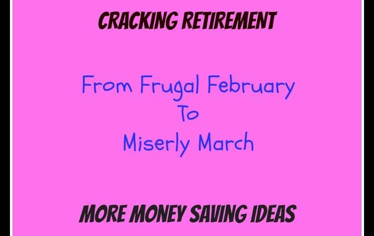Cracking Retirement from frugal february to Miserly march