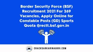 Border Security Force (BSF) Recruitment 2021 For 269 Vacancies, Apply Online for Constable Posts (GD) Sports Quota @rectt.bsf.gov.in
