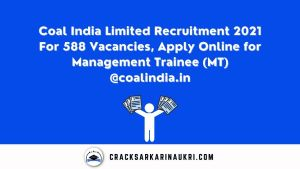 Coal India Limited Recruitment 2021 For 588 Vacancies, Apply Online for Management Trainee (MT) @coalindia.in