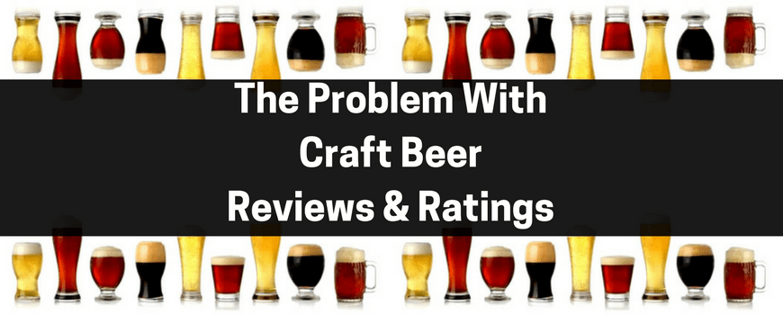 The Problem With Craft Beer Reviews & Ratings