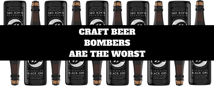 Why Craft Beer Bombers Are The Worst - Craft Beer Joe