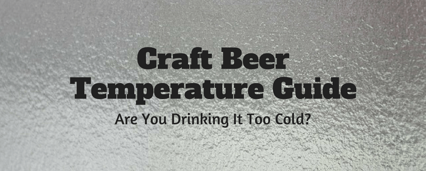 Craft Beer Temperature Guide: Are You Drinking It Too Cold?