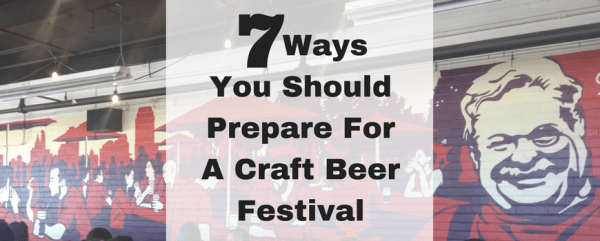 Seven Ways To Prepare For A Craft Beer Festival - Craft ...