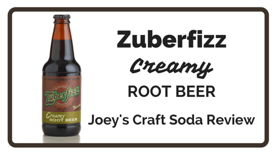 Joey's Craft Soda Review: Zuberfizz Creamy Root Beer