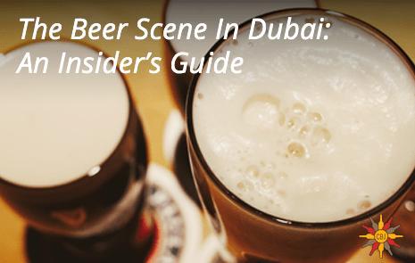 The Beer Scene In Dubai: An Insider's Guide