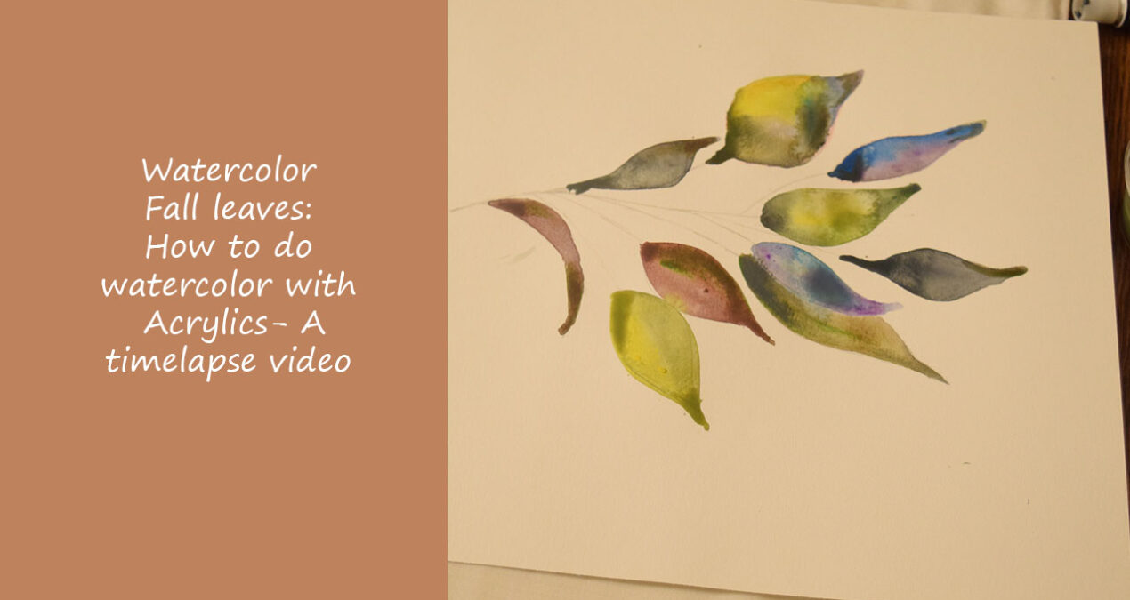 Watercolor Fall leaves: How to do watercolors with acrylics- A time Lapse video