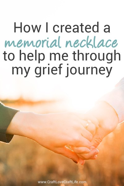 how I created a memorial necklace to help me through my grief journey