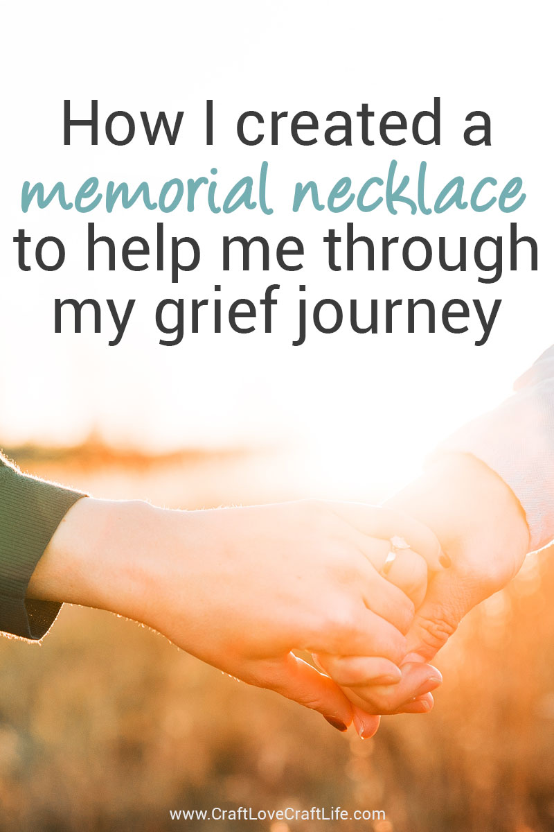 How I created a memorial necklace to help my heart and mind through grief