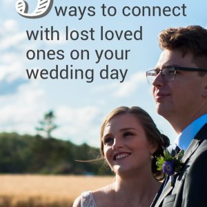 5 ways to connect with your lost loved ones on your wedding day