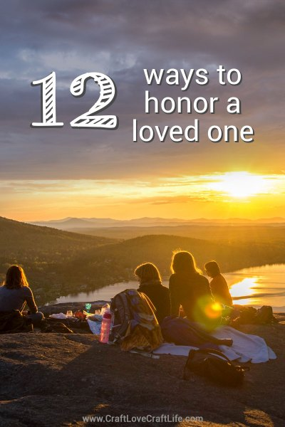 12 ways to honor a loved one's life