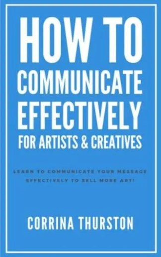 How-Communicate-Effectively-Artists-Creatives-Corrina-Thurston-Vermont-author