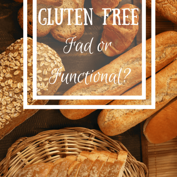 Gluten Free Diets:  Fad or Functional?