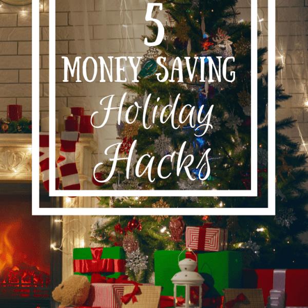 5 Money Saving Holiday Hacks
