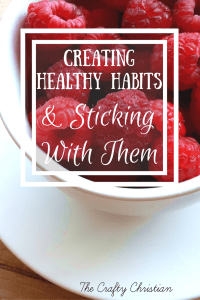 Creating Healthy Habits and Sticking With Them