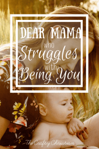 Dear Mama who Struggles with Being You
