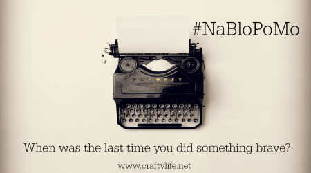 When was the last time you did something brave? #NaBloPoMo