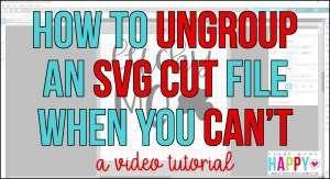How To Ungroup An SVG Cut File When You Can't