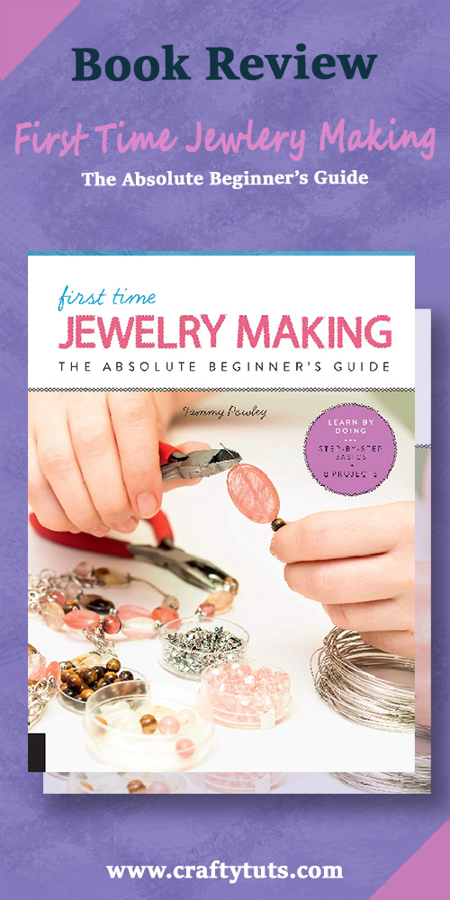 First Time Jewelry Making The Absolute Beginner's Guide--Learn By Doing * Step-by-Step Basics + Projects