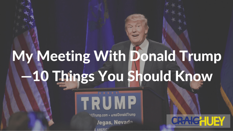 My Meeting With Donald Trump—10 Things You Should Know