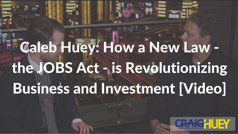 Caleb Huey: How a New Law—the JOBS Act—is Revolutionizing Business and Investment [Video]