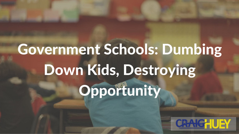 Government Schools: Dumbing Down Kids, Destroying Opportunity