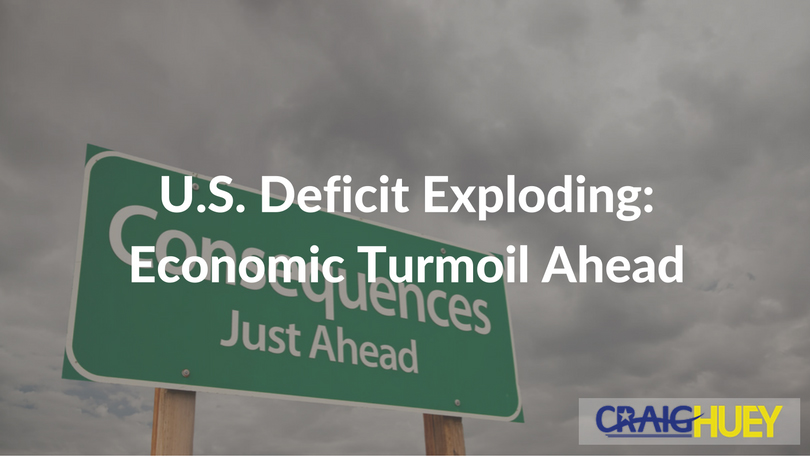 U.S. Deficit Exploding: Economic Turmoil Ahead