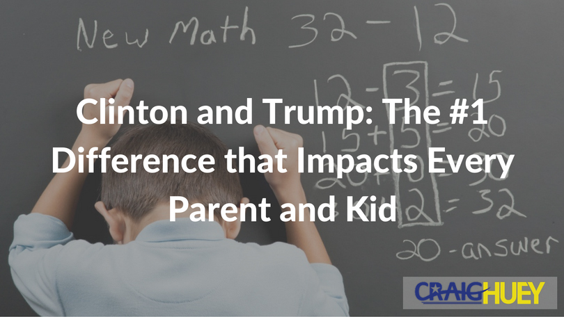 Clinton and Trump: The #1 Difference that Impacts Every Parent and Kid