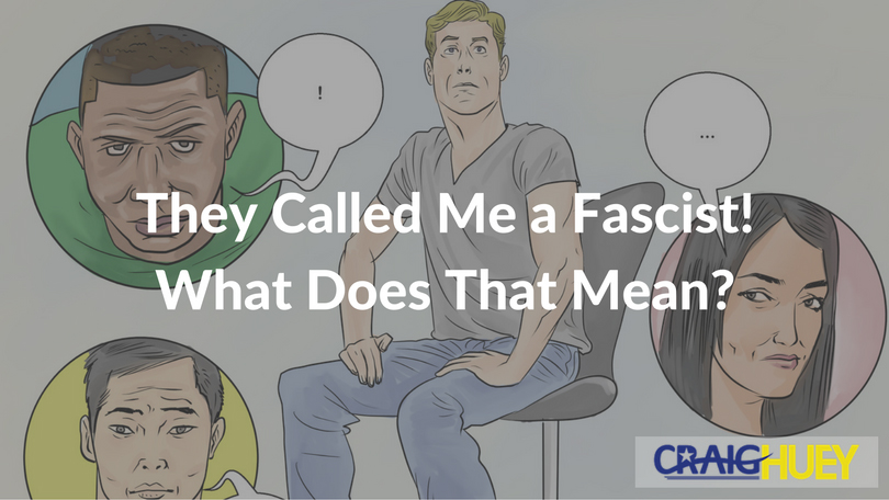 They Called Me a Fascist! What Does That Mean?