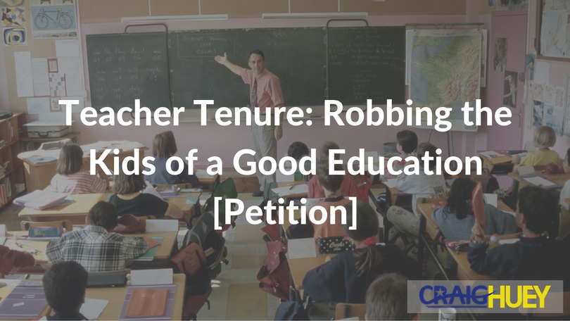 Teacher Tenure: Robbing the Kids of a Good Education [Petition]