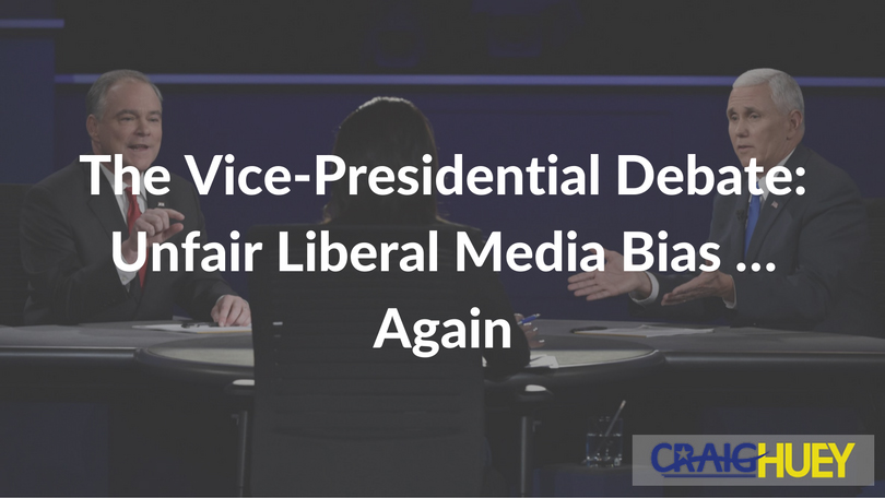 The Vice-Presidential Debate: Unfair Liberal Media Bias … Again