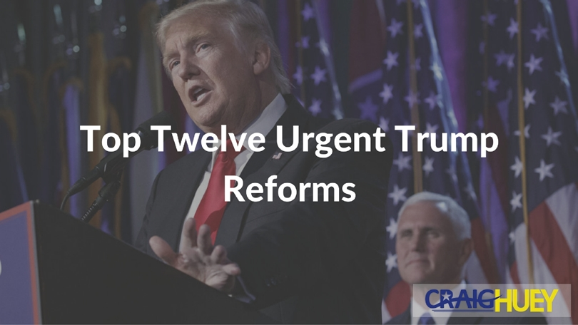 Top Twelve Urgent Trump Reforms