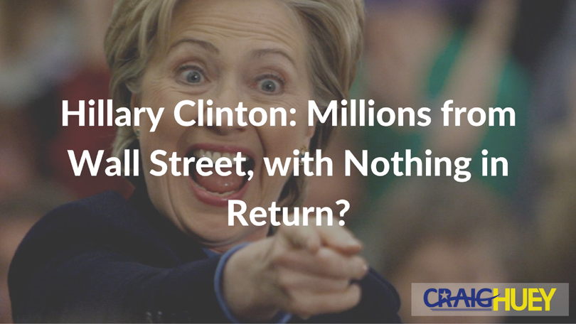 Hillary Clinton: Millions from Wall Street, with Nothing in Return?
