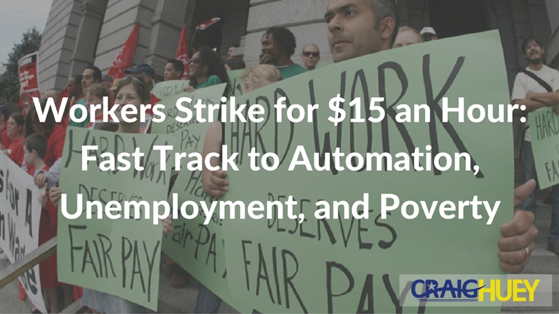 Workers Strike for $15 an Hour: Fast Track to Automation, Unemployment, and Poverty