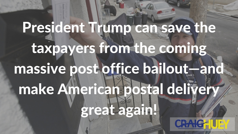 President Trump can save the taxpayers from the coming massive post office bailout—and make American postal delivery great again!