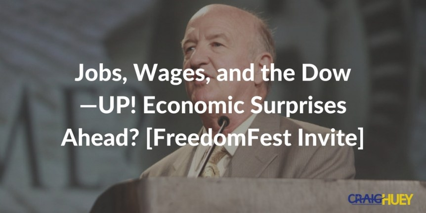 Jobs, Wages, and the Dow—UP! Economic Surprises Ahead? [FreedomFest Invite]