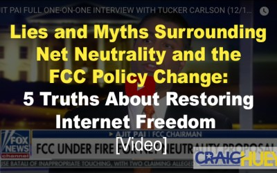 Lies and Myths Surrounding Net Neutrality and the FCC Policy Change: 5 Truths About Restoring Internet Freedom [video]