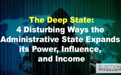 The Deep State: 4 Disturbing Ways the Administrative State Expands its Power, Influence, and Income