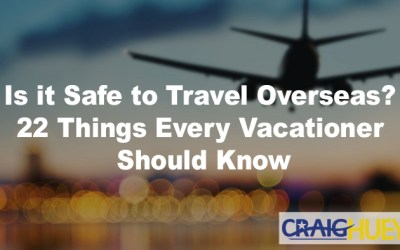 Is it Safe to Travel Overseas? 22 Things Every Vacationer Should Know