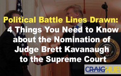 Political Battle Lines Drawn: 4 Things You Need to Know about the Nomination of Judge Brett Kavanaugh to the Supreme Court