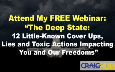 "Attend My FREE Webinar: ""The Deep State: 12 Little-Known Cover Ups, Lies and Toxic Actions Impacting You and Our Freedoms"""