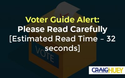 Voter Guide Alert: Please Read Carefully [Estimated Read Time – 32 seconds]