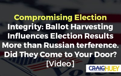 Compromising Election Integrity: Ballot Harvesting Influences Election Results More than Russian Interference. Did They Come to Your Door? [Video]