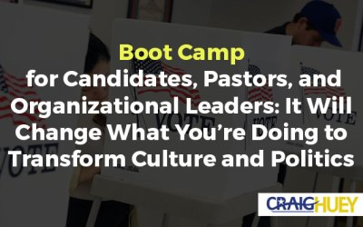 Boot Camp for Candidates, Pastors, and Organizational Leaders: It Will Change What You're Doing to Transform Culture and Politics