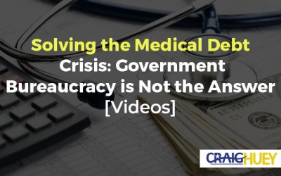 Solving the Medical Debt Crisis: Government Bureaucracy is Not the Answer [Videos]