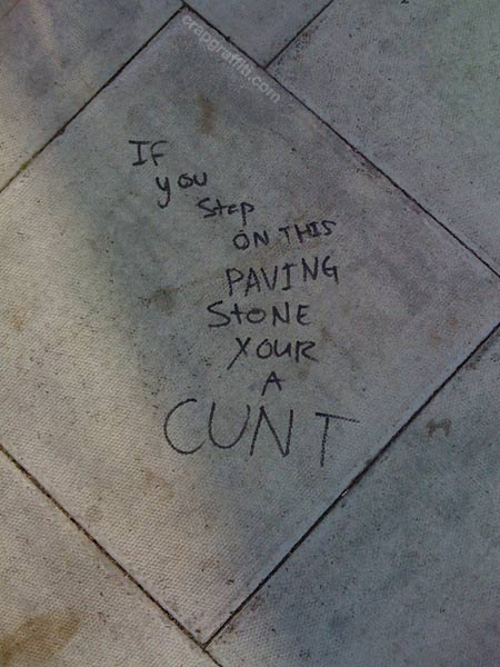 https://i1.wp.com/www.crapgraffiti.com/wp-content/uploads/2010/08/if-you-step-on-this-paving-stone-cunt.jpg