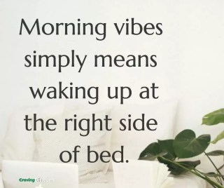 Morning vibes simply means waking up at the right side of bed.