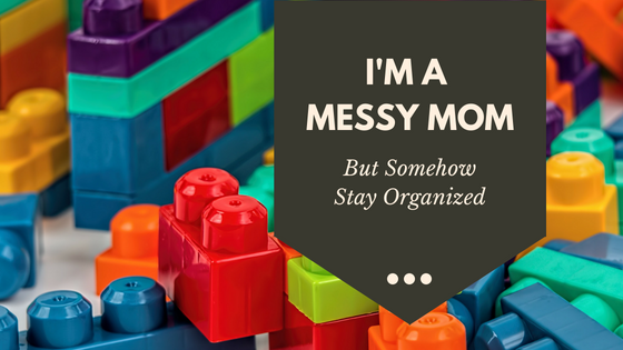 How I say organized as a messy mom